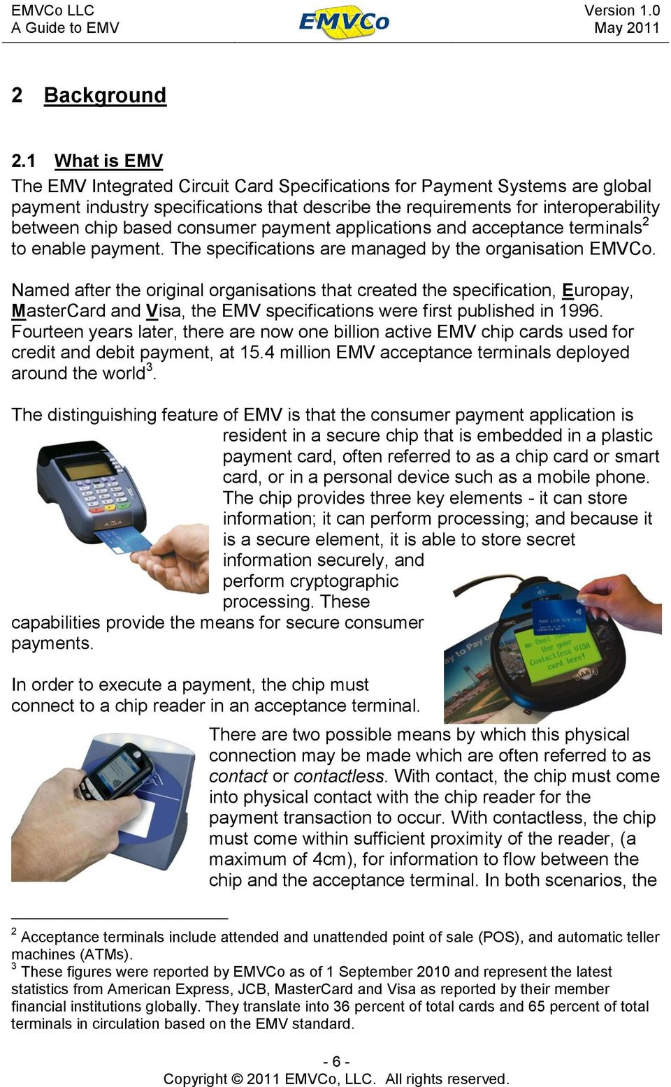 consumer payment applications and acceptance terminals 2 to enable payment. The specifications are managed by the organisation EMVCo.