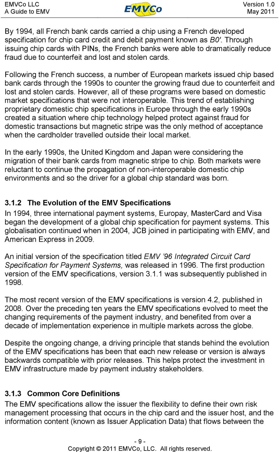 Following the French success, a number of European markets issued chip based bank cards through the 1990s to counter the growing fraud due to counterfeit and lost and stolen cards.