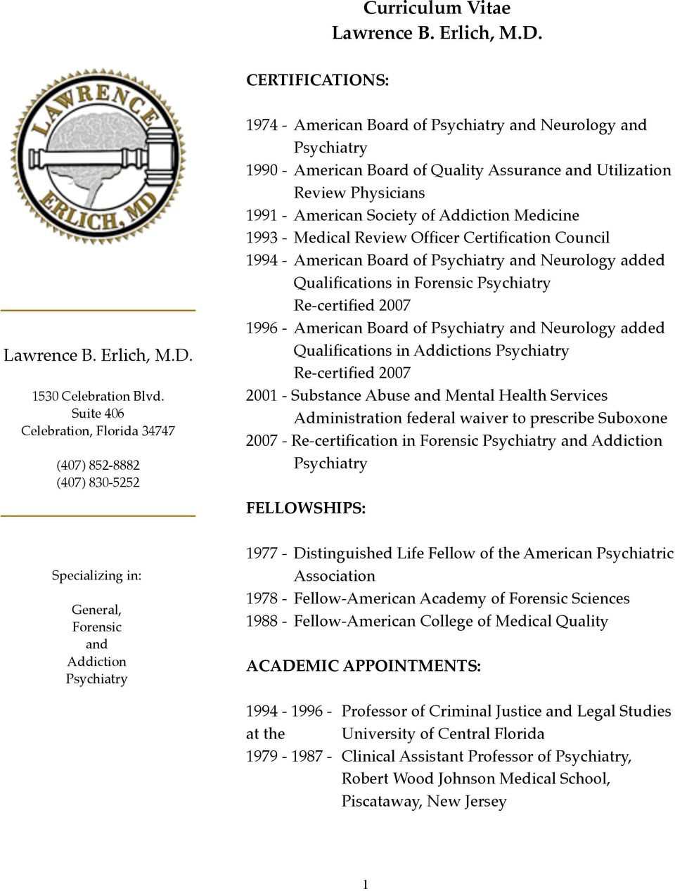 Medical Review Officer Certification Council 1994 -!American Board of Psychiatry and Neurology added! Qualifications in Forensic Psychiatry Re-certified 2007 1996 -!