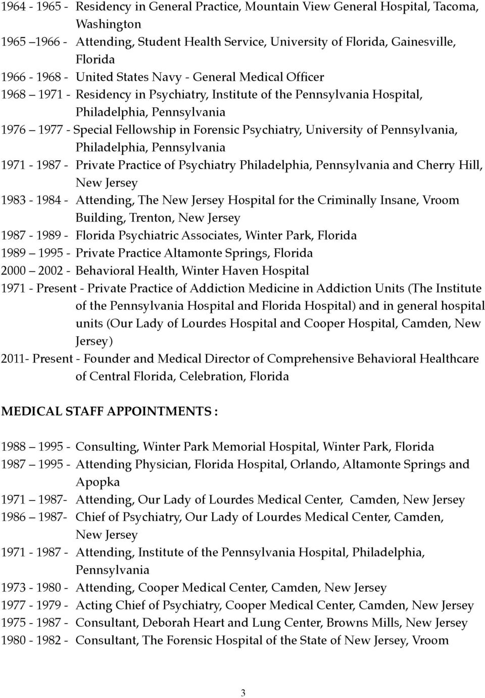 Residency in Psychiatry, Institute of the Pennsylvania Hospital, 1976 1977 - Special Fellowship in Forensic Psychiatry, University of Pennsylvania, 1971-1987 -!