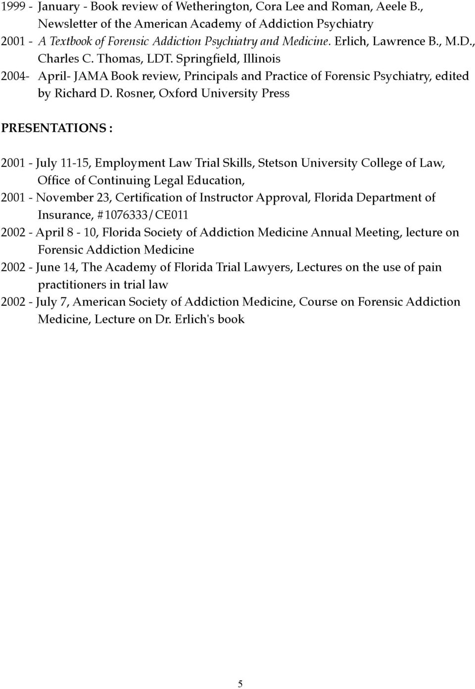 Rosner, Oxford University Press PRESENTATIONS : 2001 - July 11-15, Employment Law Trial Skills, Stetson University College of Law,! Office!