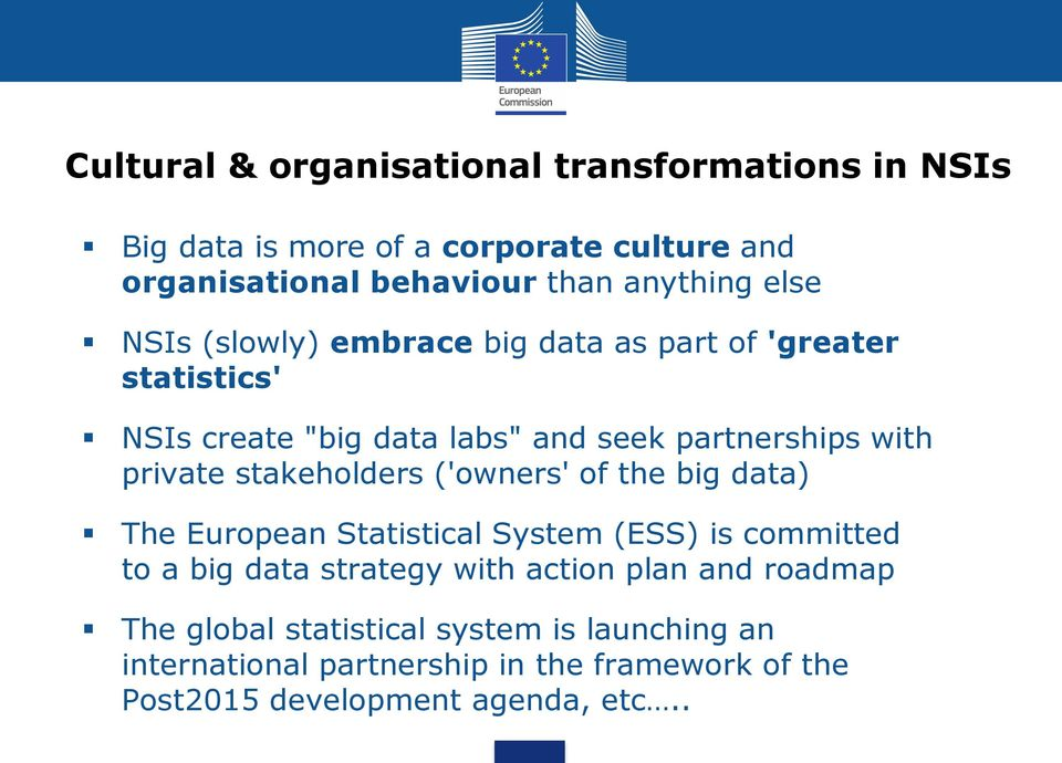 stakeholders ('owners' of the big data) The European Statistical System (ESS) is committed to a big data strategy with action plan and