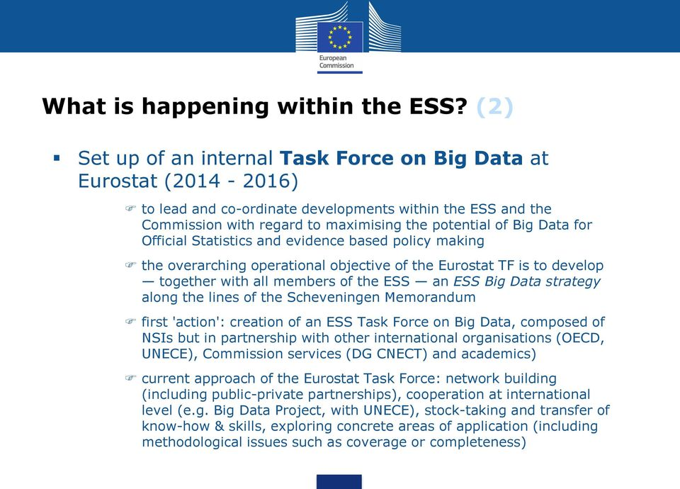 Official Statistics and evidence based policy making the overarching operational objective of the Eurostat TF is to develop together with all members of the ESS an ESS Big Data strategy along the