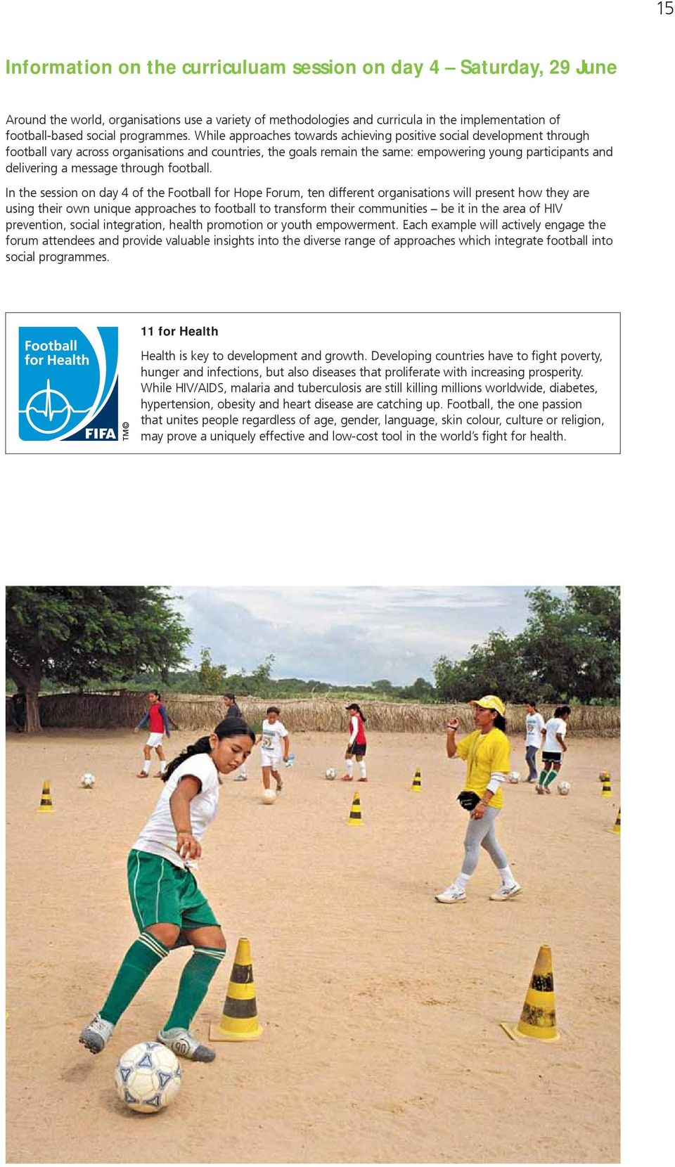 While approaches towards achieving positive social development through football vary across organisations and countries, the goals remain the same: empowering young participants and delivering a