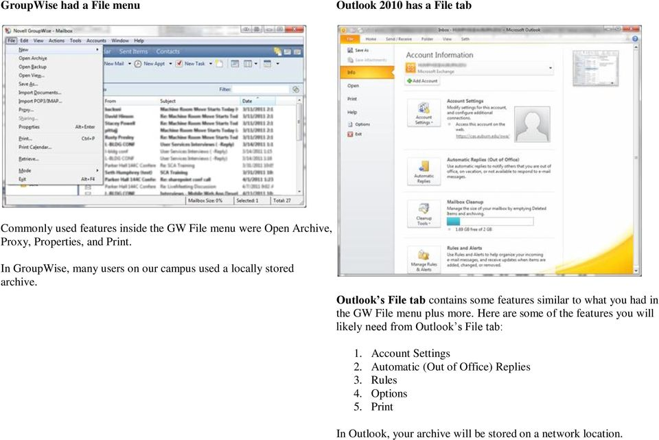 Outlook s File tab contains some features similar to what you had in the GW File menu plus more.