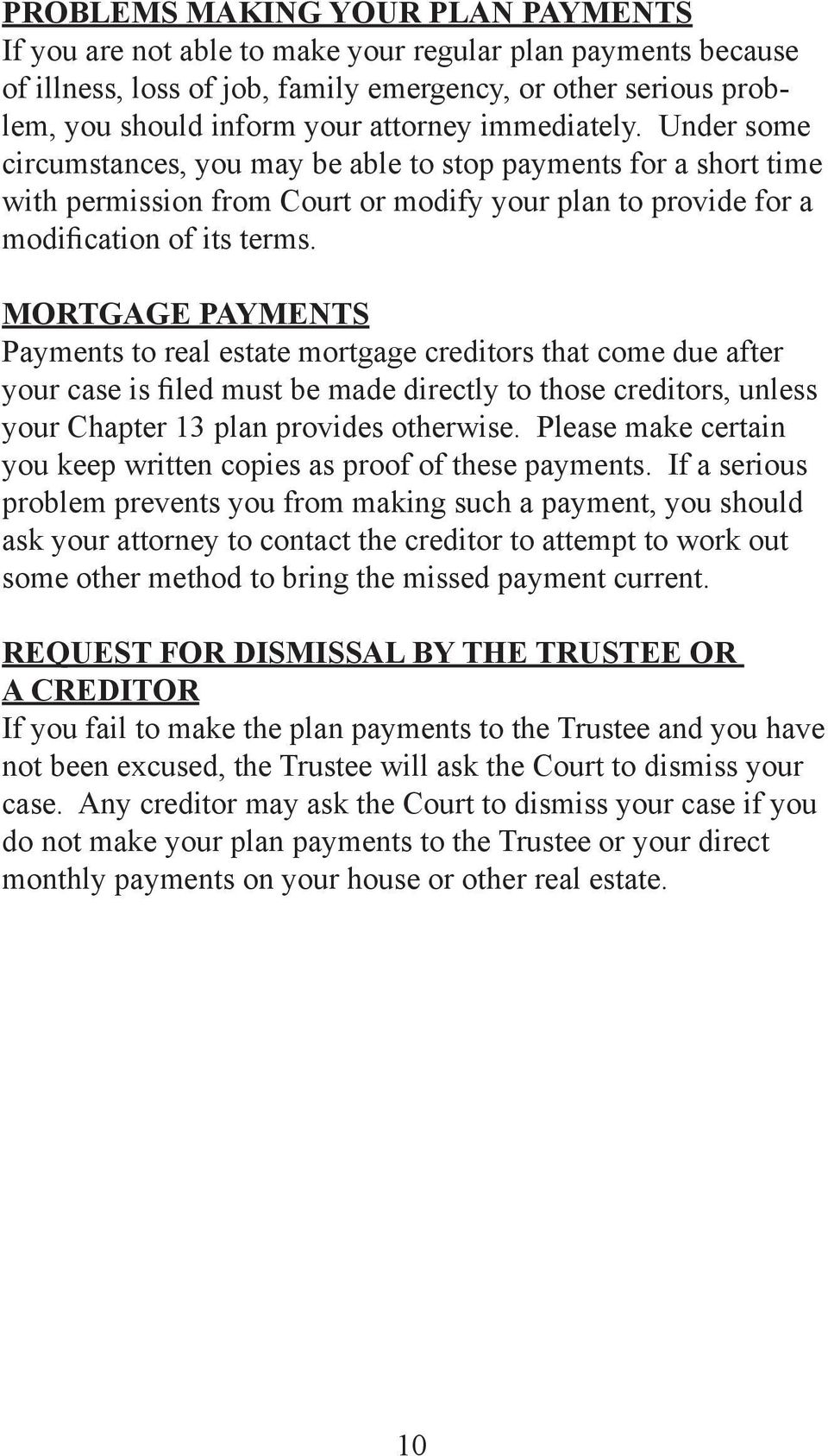 MORTGAGE PAYMENTS Payments to real estate mortgage creditors that come due after your case is filed must be made directly to those creditors, unless your Chapter 13 plan provides otherwise.