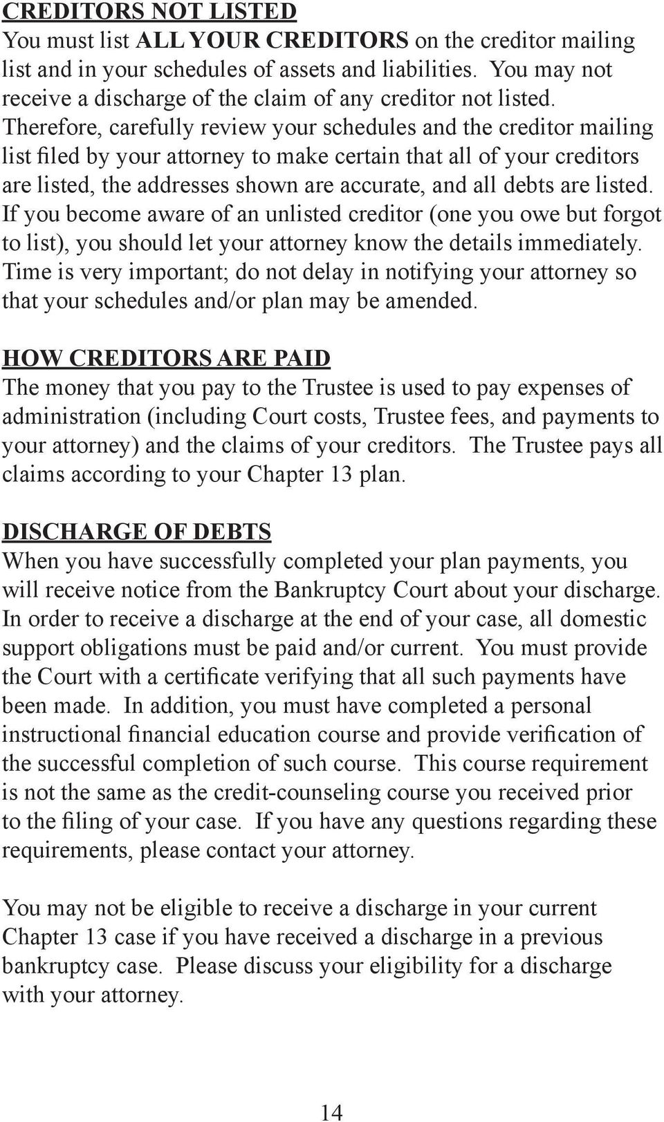 Therefore, carefully review your schedules and the creditor mailing list filed by your attorney to make certain that all of your creditors are listed, the addresses shown are accurate, and all debts