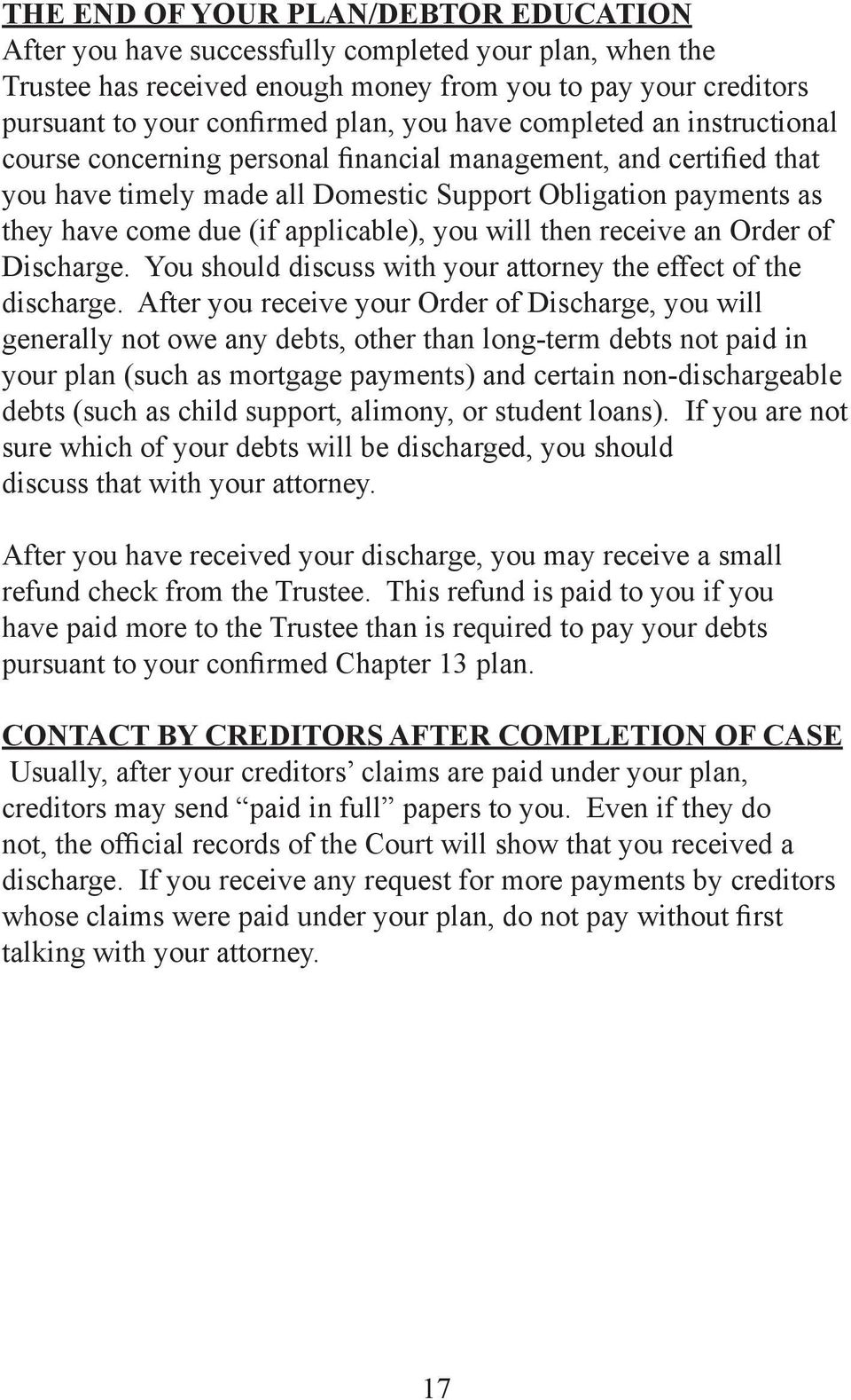applicable), you will then receive an Order of Discharge. You should discuss with your attorney the effect of the discharge.