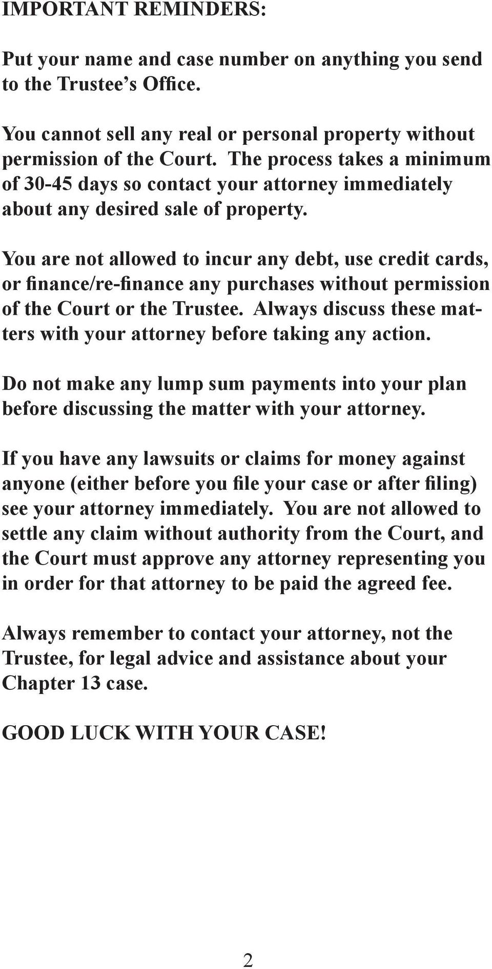 You are not allowed to incur any debt, use credit cards, or finance/re-finance any purchases without permission of the Court or the Trustee.