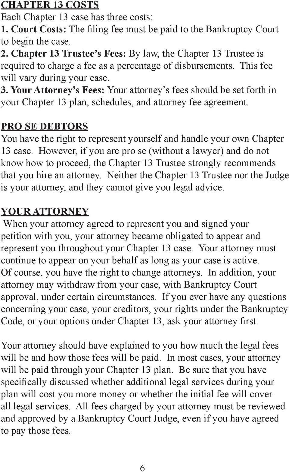 Your Attorney s Fees: Your attorney s fees should be set forth in your Chapter 13 plan, schedules, and attorney fee agreement.