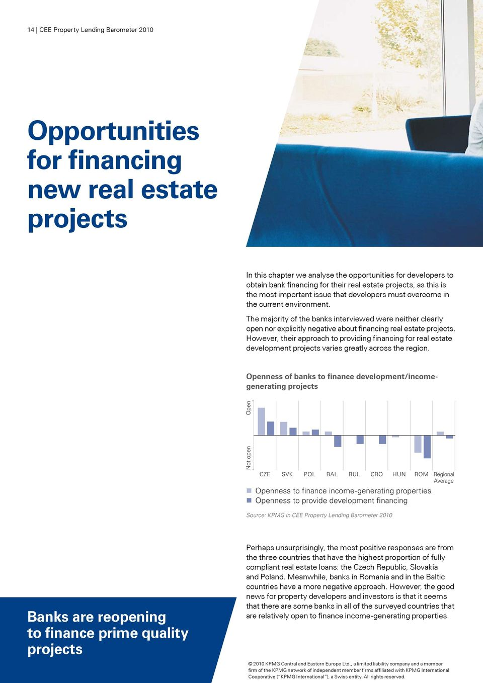 The majority of the banks interviewed were neither clearly open nor explicitly negative about financing real estate projects.