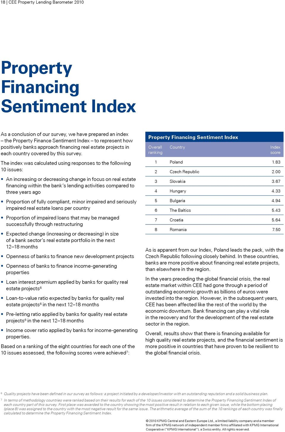 Property Financing Sentiment Index Overall ranking Country Index score The index was calculated using responses to the following 10 issues: An increasing or decreasing change in focus on real estate