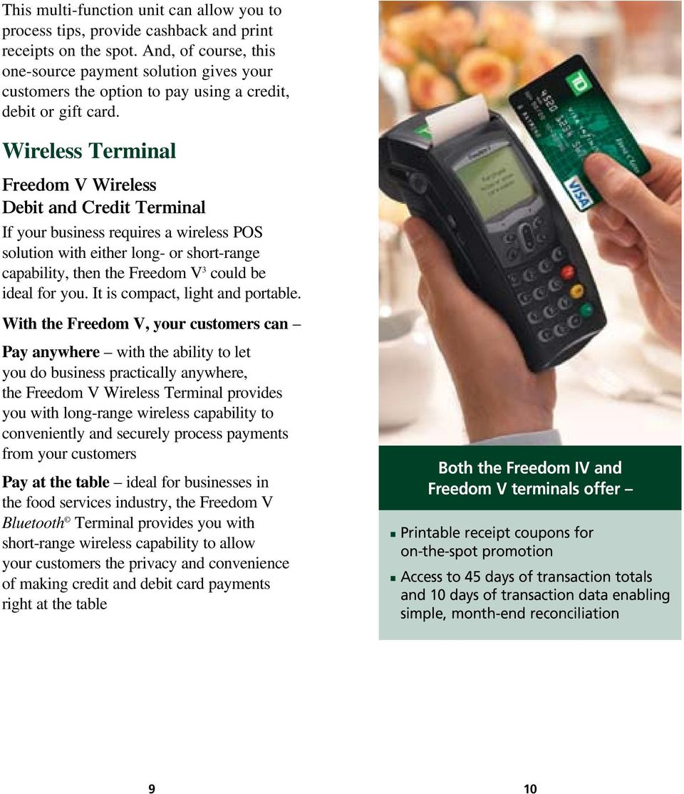 Wireless Terminal Freedom V Wireless Debit and Credit Terminal If your business requires a wireless POS solution with either long- or short-range capability, then the Freedom V 3 could be ideal for