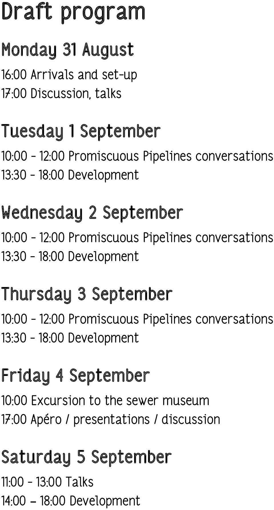 Development Thursday 3 September 10:00-12:00 Promiscuous Pipelines conversations 13:30-18:00 Development Friday 4 September 10:00