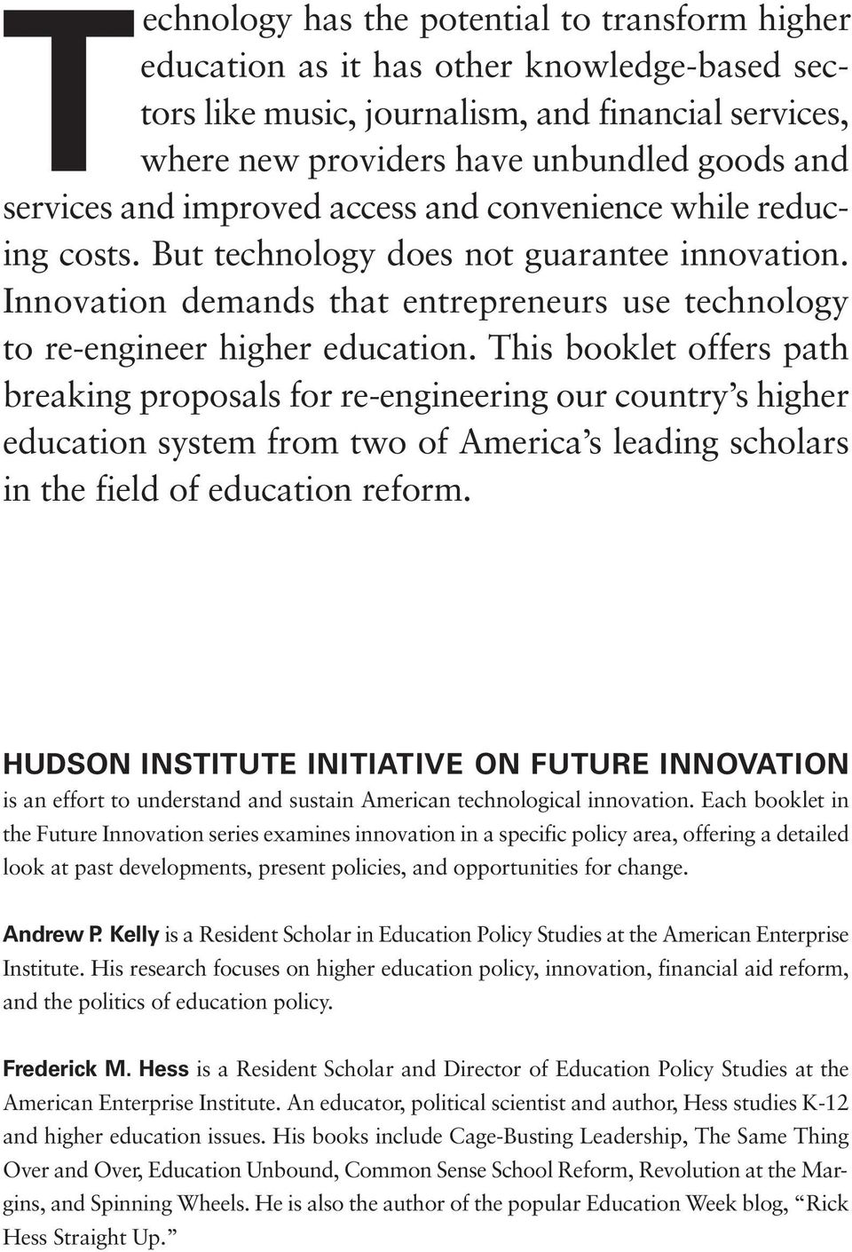 This booklet offers path breaking proposals for re-engineering our country s higher education system from two of America s leading scholars in the field of education reform.