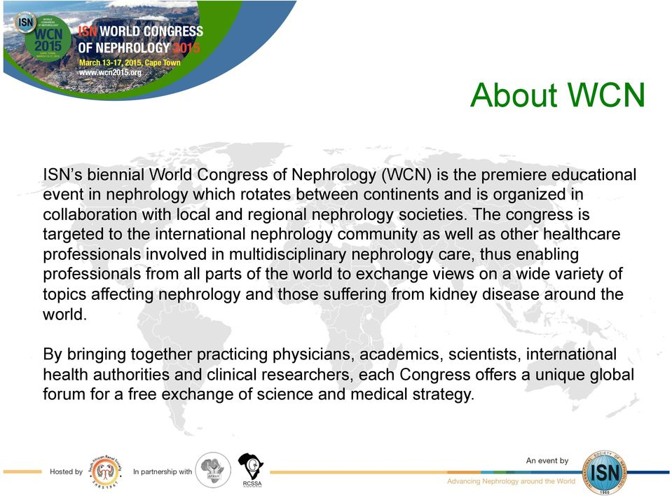 The congress is targeted to the international nephrology community as well as other healthcare professionals involved in multidisciplinary nephrology care, thus enabling professionals from all