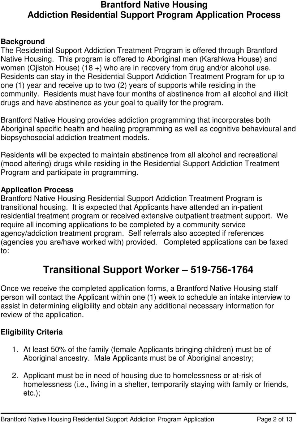 Residents can stay in the Residential Support Addiction Treatment Program for up to one (1) year and receive up to two (2) years of supports while residing in the community.