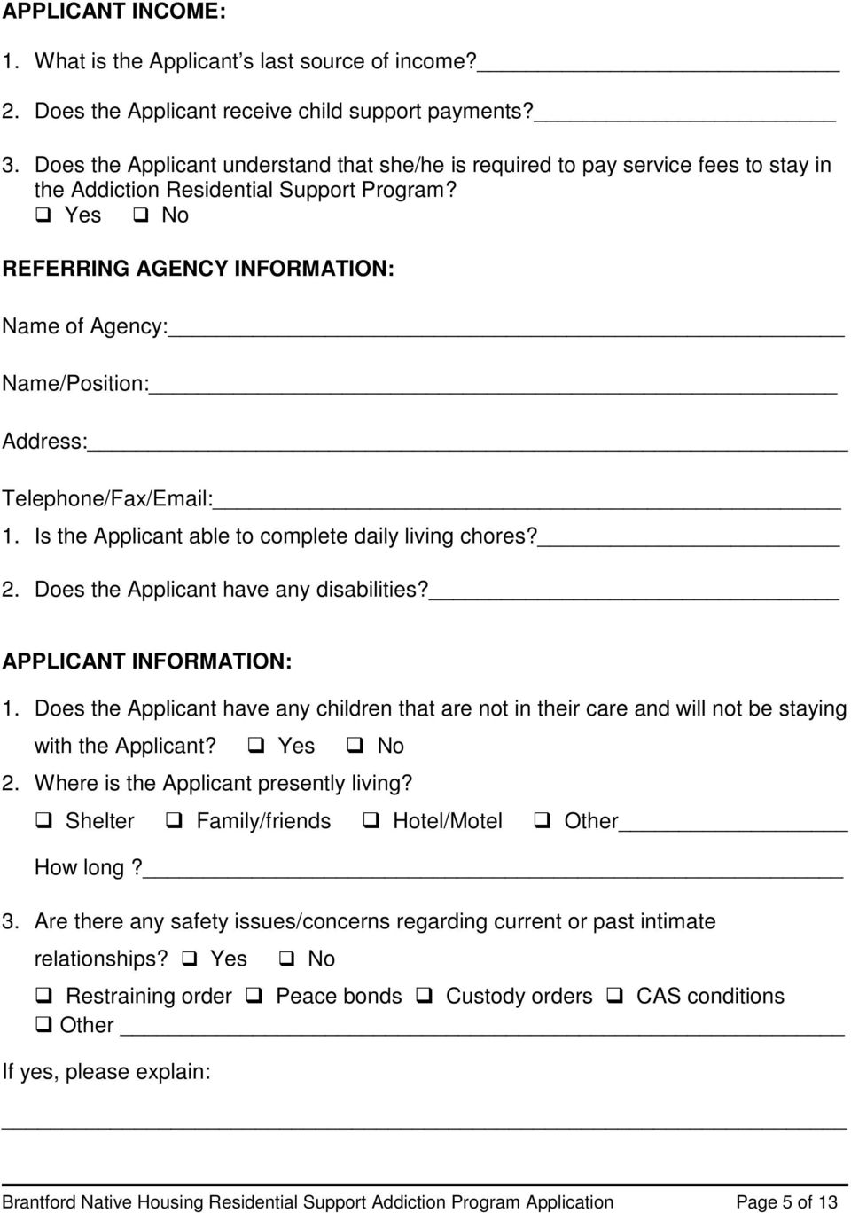 Yes No REFERRING AGENCY INFORMATION: Name of Agency: Name/Position: Address: Telephone/Fax/Email: 1. Is the Applicant able to complete daily living chores? 2. Does the Applicant have any disabilities?