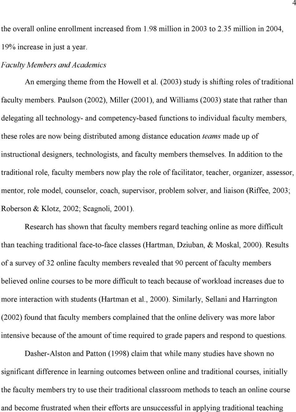 Paulson (2002), Miller (2001), and Williams (2003) state that rather than delegating all technology and competency based functions to individual faculty members, these roles are now being distributed