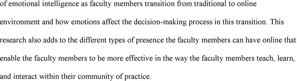 This research also adds to the different types of presence the faculty members can have online that