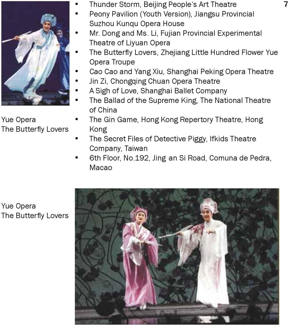 Theatre Jin Zi, Chongqing Chuan Opera Theatre A Sigh of Love, Shanghai Ballet Company The Ballad of the Supreme King, The National Theatre of China The Gin Game, Hong Kong