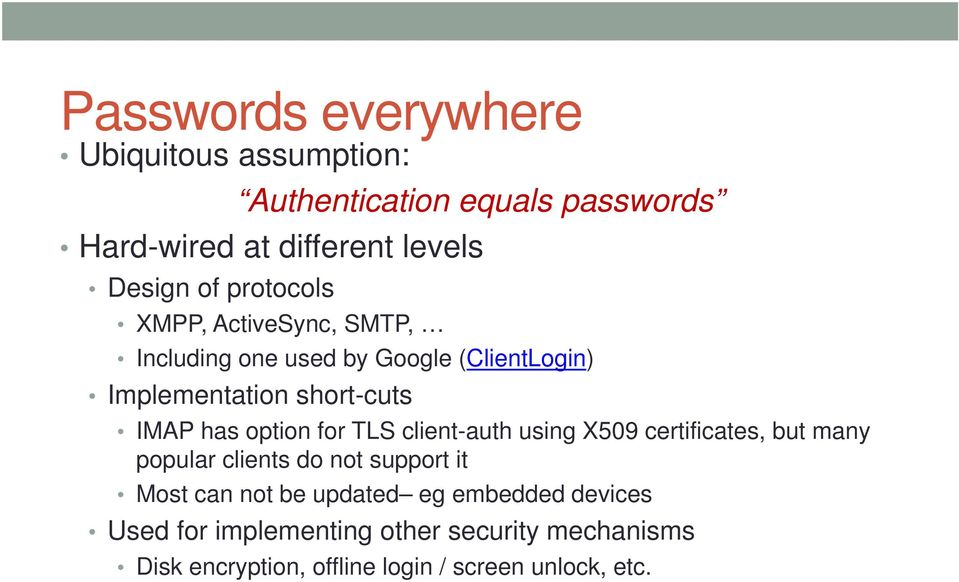 option for TLS client-auth using X509 certificates, but many popular clients do not support it Most can not be