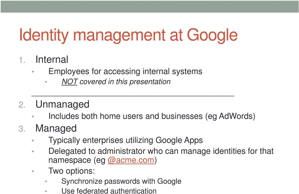 Unmanaged Includes both home users and businesses (eg AdWords) 3.