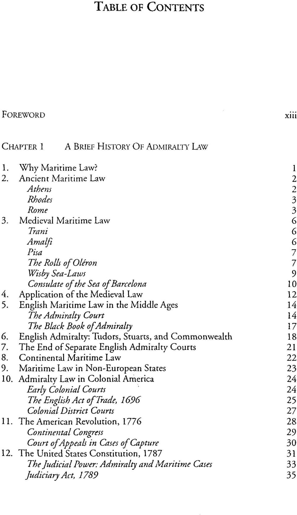 English Maritime Law in the Middle Ages 14 The Admiralty Court 14 The Black Book of Admiralty 17 6. English Admiralty: Tudors, Stuarts, and Commonwealth 18 7.