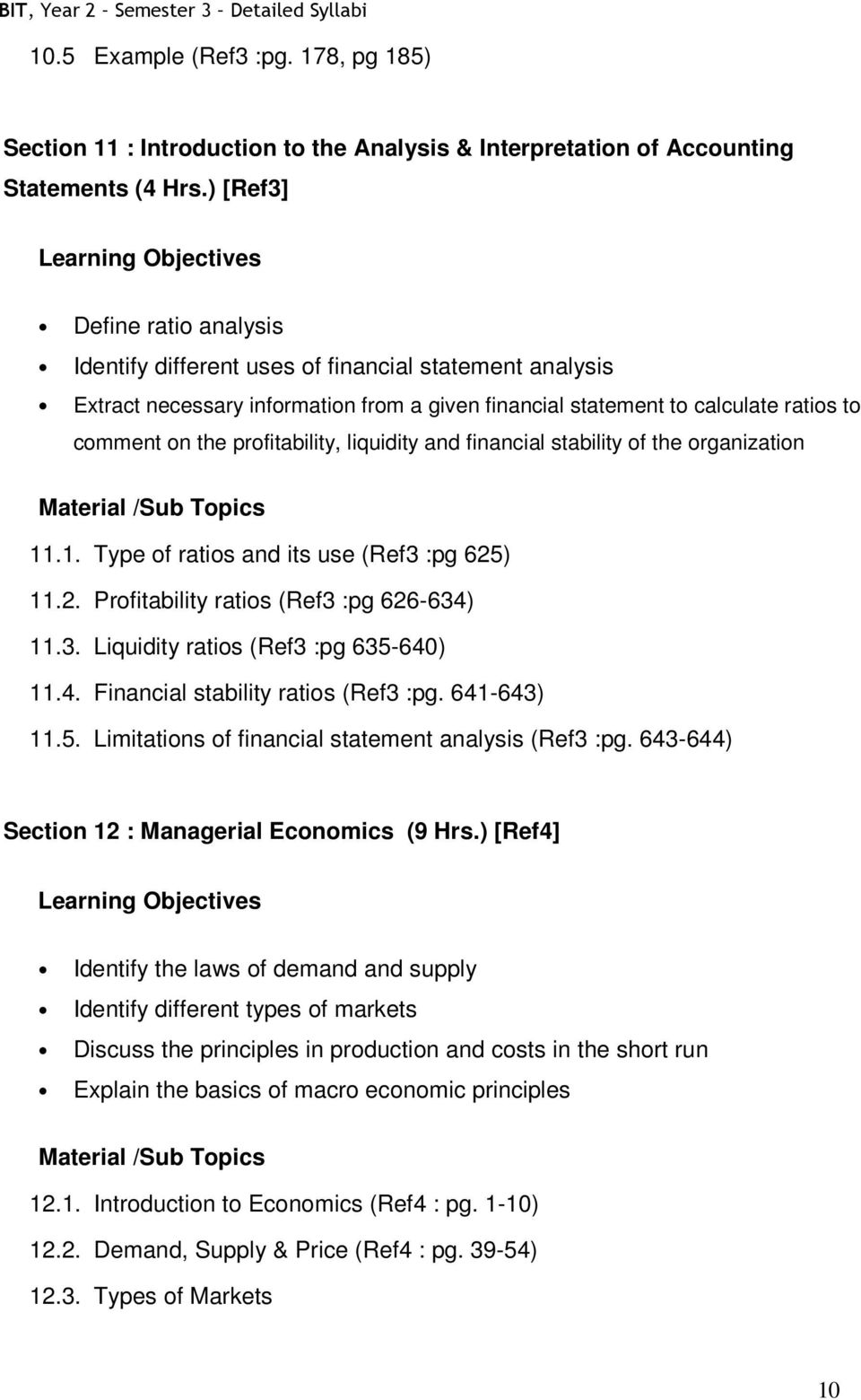 profitability, liquidity and financial stability of the organization 11.1. Type of ratios and its use (Ref3 :pg 625) 11.2. Profitability ratios (Ref3 :pg 626-634) 11.3. Liquidity ratios (Ref3 :pg 635-640) 11.
