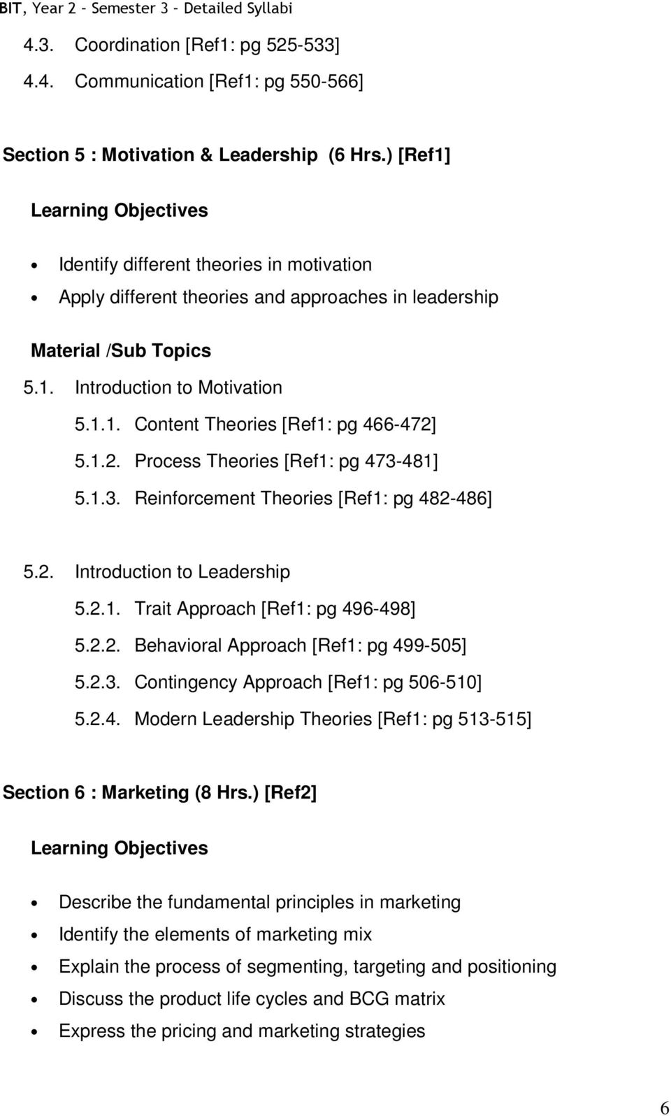 5.1.2. Process Theories [Ref1: pg 473-481] 5.1.3. Reinforcement Theories [Ref1: pg 482-486] 5.2. Introduction to Leadership 5.2.1. Trait Approach [Ref1: pg 496-498] 5.2.2. Behavioral Approach [Ref1: pg 499-505] 5.