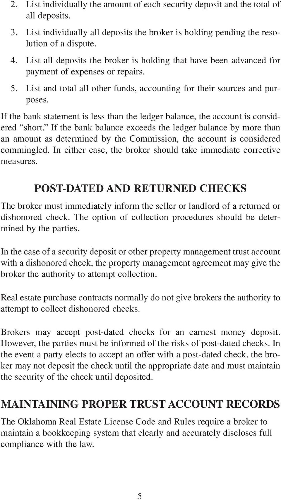 If the bank statement is less than the ledger balance, the account is considered short.