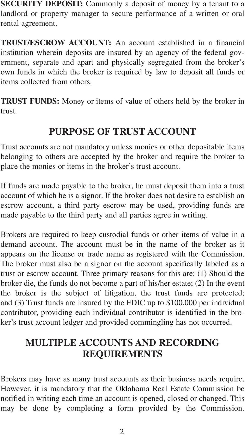 broker s own funds in which the broker is required by law to deposit all funds or items collected from others. TRUST FUNDS: Money or items of value of others held by the broker in trust.