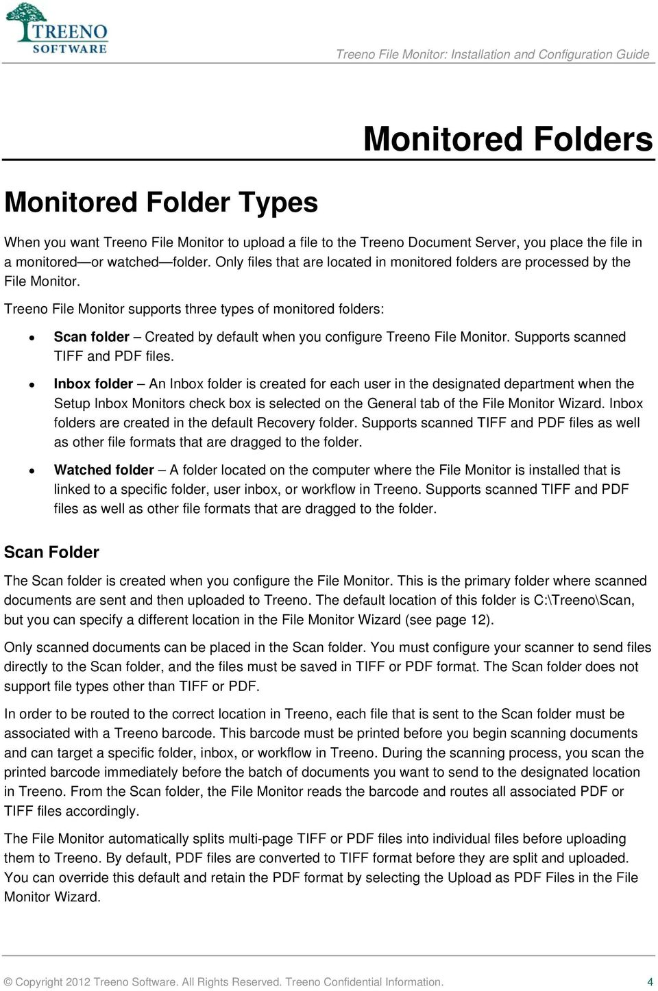 Treeno File Monitor supports three types of monitored folders: Scan folder Created by default when you configure Treeno File Monitor. Supports scanned TIFF and PDF files.