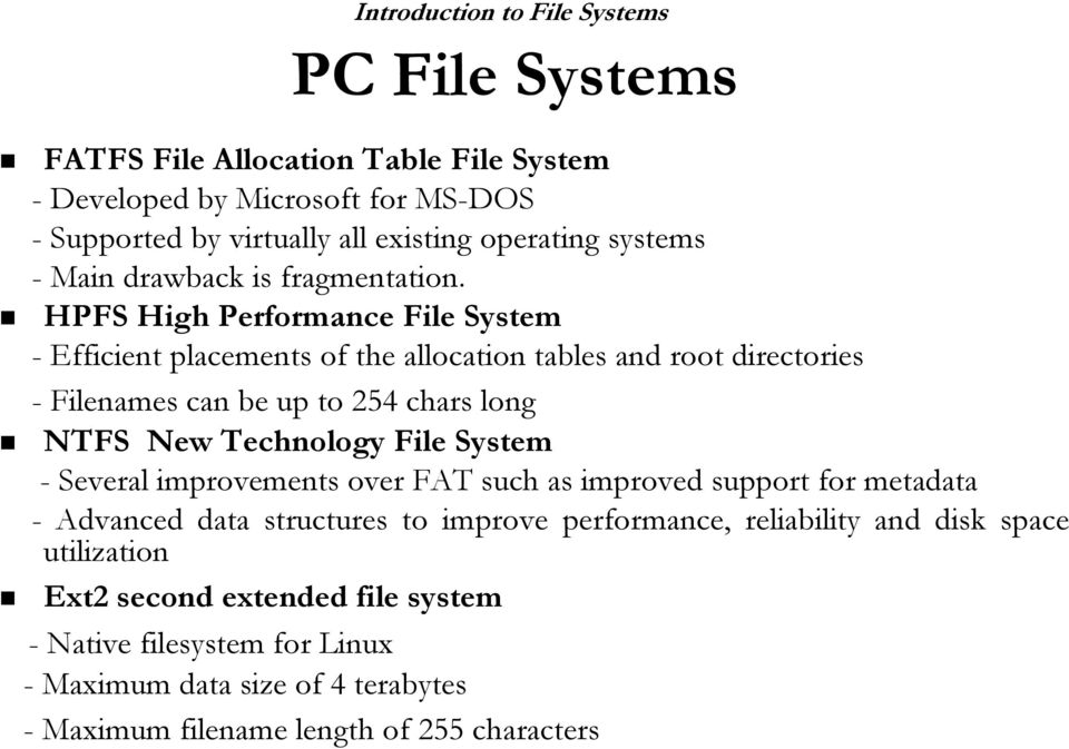 HPFS High Performance File System - Efficient placements of the allocation tables and root directories - Filenames can be up to 254 chars long NTFS New Technology File