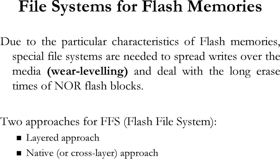 (wear-levelling levelling) and deal with the long erase times of NOR flash blocks.
