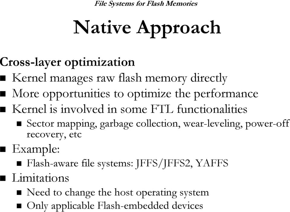 mapping, garbage collection, wear-leveling, leveling, power-off off recovery, etc Example: Flash-aware aware