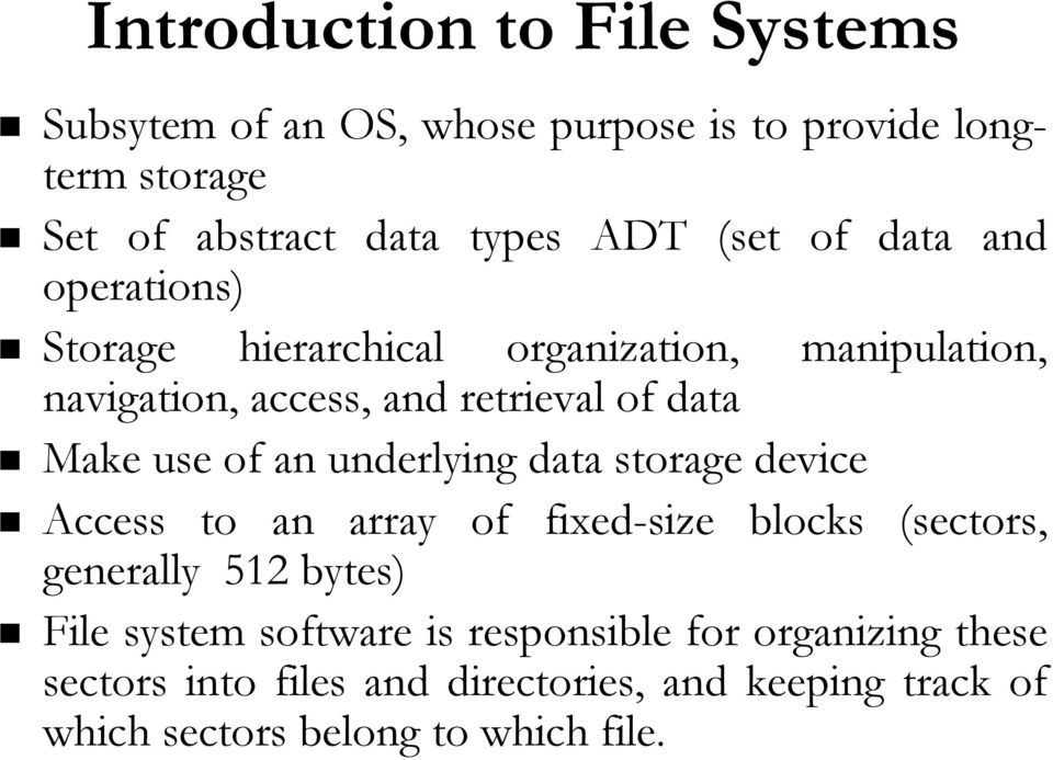 of an underlying data storage device Access to an array of fixed-size blocks (sectors, generally 512 bytes) File system software
