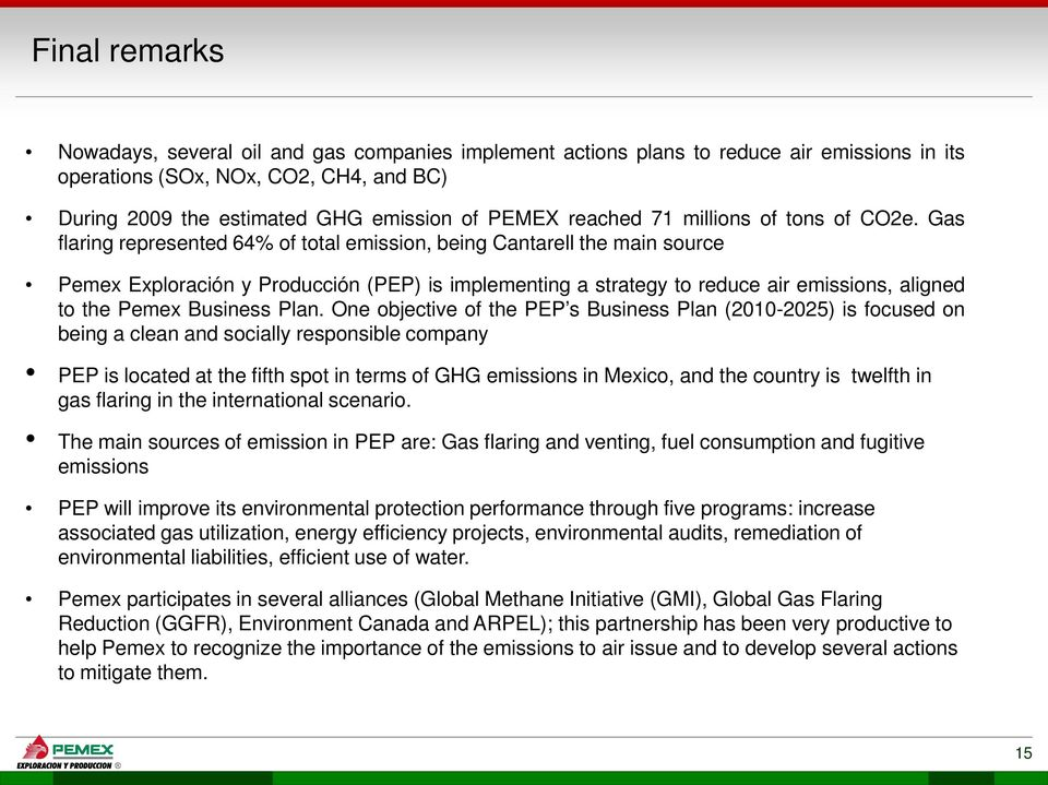 Gas flaring represented 64% of total emission, being Cantarell the main source Pemex Exploración y Producción (PEP) is implementing a strategy to reduce air emissions, aligned to the Pemex Business