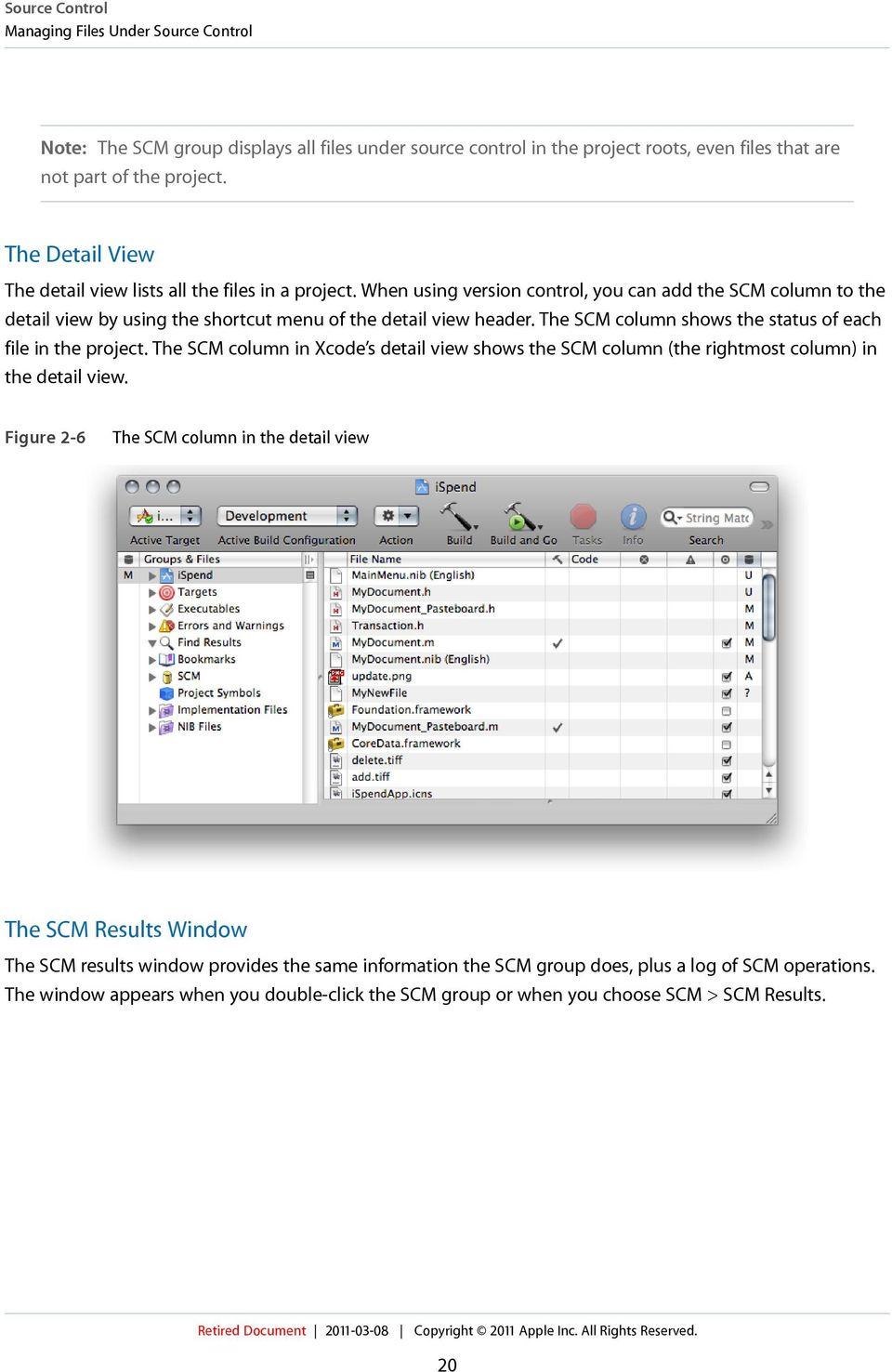 The SCM column shows the status of each file in the project. The SCM column in Xcode s detail view shows the SCM column (the rightmost column) in the detail view.