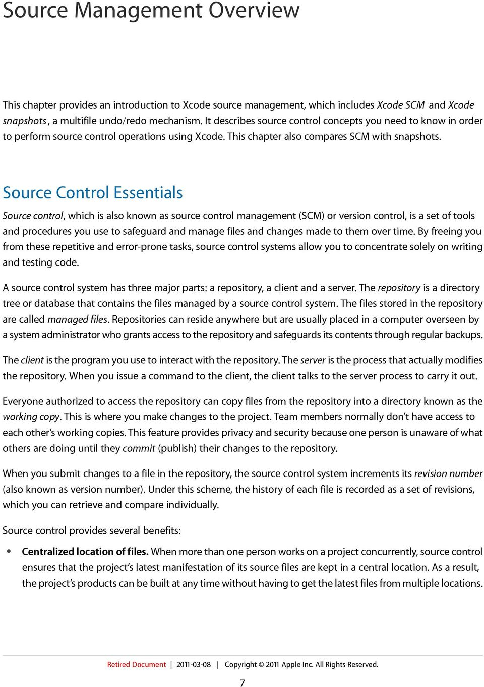 Source Control Essentials Source control, which is also known as source control management (SCM) or version control, is a set of tools and procedures you use to safeguard and manage files and changes