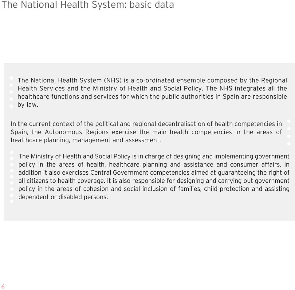 In the current context of the political and regional decentralisation of health competencies in Spain, the Autonomous Regions exercise the main health competencies in the areas of healthcare