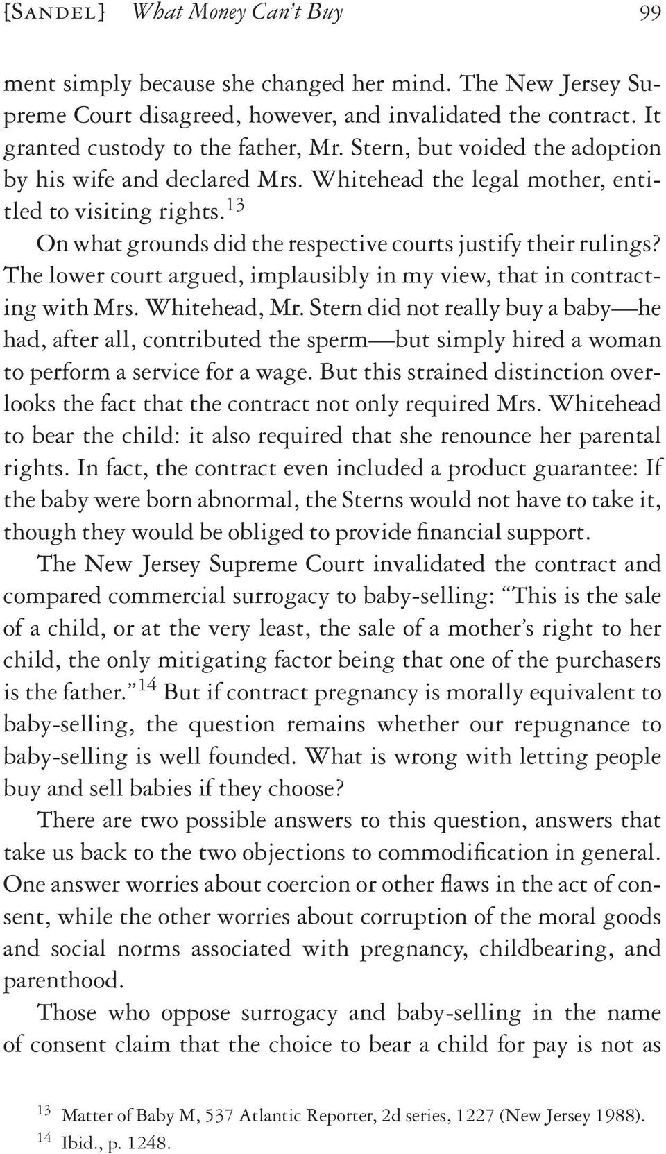 The lower court argued, implausibly in my view, that in contracting with Mrs. Whitehead, Mr.