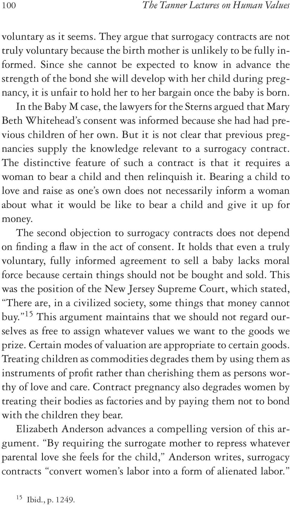 In the Baby M case, the lawyers for the Sterns argued that Mary Beth Whitehead s consent was informed because she had had previous children of her own.