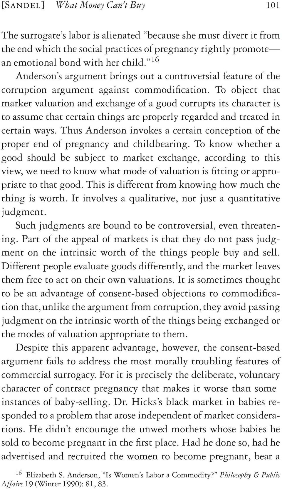 To object that market valuation and exchange of a good corrupts its character is to assume that certain things are properly regarded and treated in certain ways.