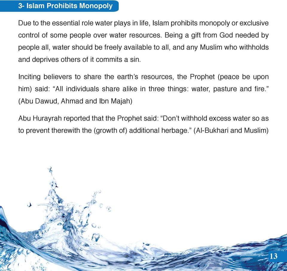 Inciting believers to share the earth s resources, the Prophet (peace be upon him) said: All individuals share alike in three things: water, pasture and fire.