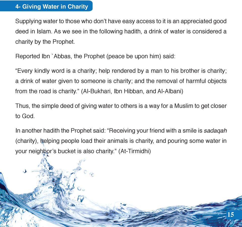 Reported Ibn `Abbas, the Prophet (peace be upon him) said: Every kindly word is a charity; help rendered by a man to his brother is charity; a drink of water given to someone is charity; and the