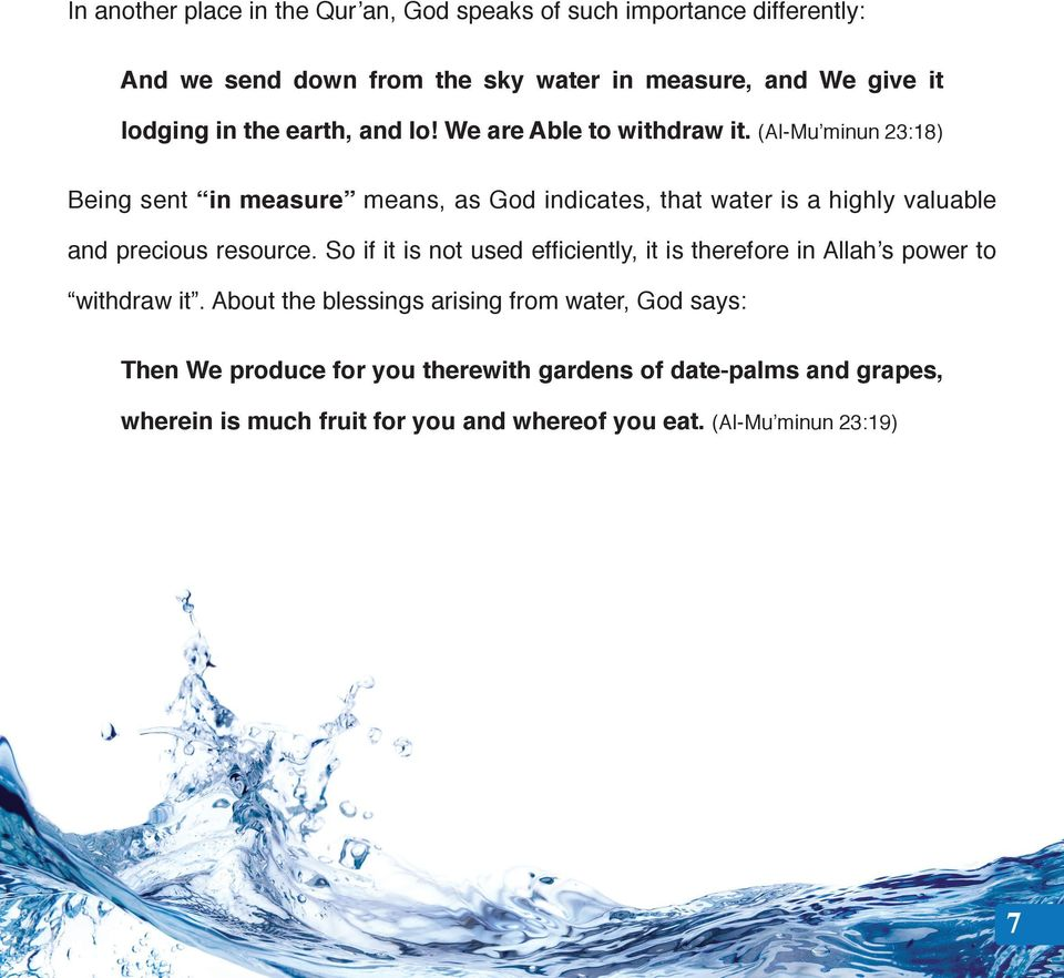 (Al-Mu minun 23:18) Being sent in measure means, as God indicates, that water is a highly valuable and precious resource.