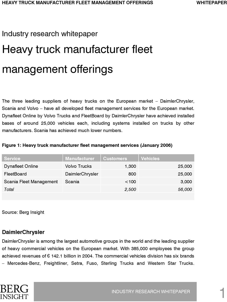 Dynafleet Online by Volvo Trucks and FleetBoard by DaimlerChrysler have achieved installed bases of around 25,000 vehicles each, including systems installed on trucks by other manufacturers.