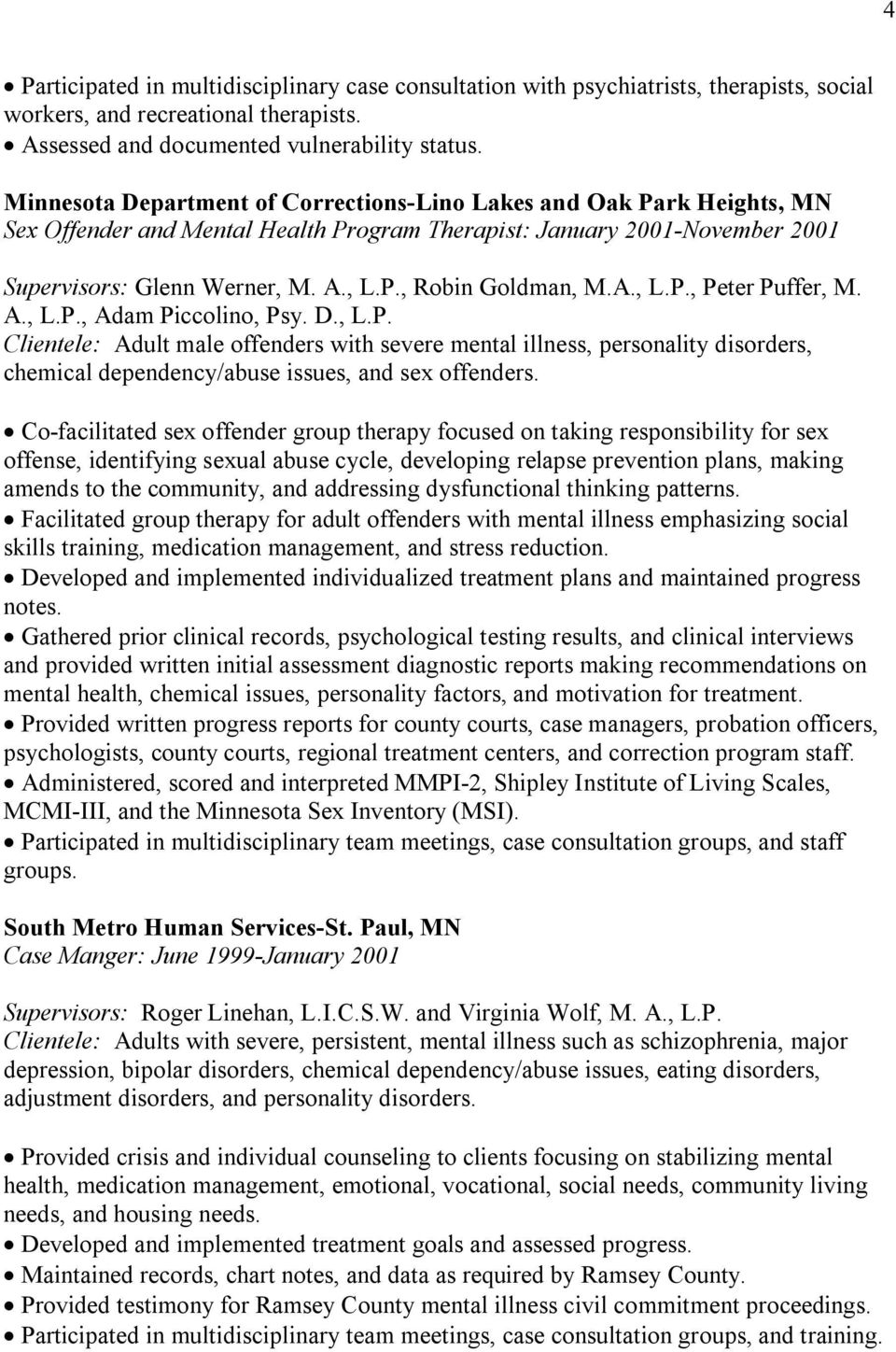 A., L.P., Peter Puffer, M. A., L.P., Adam Piccolino, Psy. D., L.P. Clientele: Adult male offenders with severe mental illness, personality disorders, chemical dependency/abuse issues, and sex offenders.
