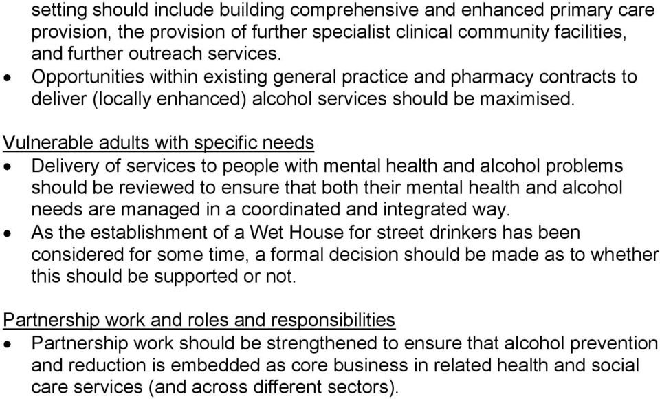 Vulnerable adults with specific needs Delivery of services to people with mental health and alcohol problems should be reviewed to ensure that both their mental health and alcohol needs are managed
